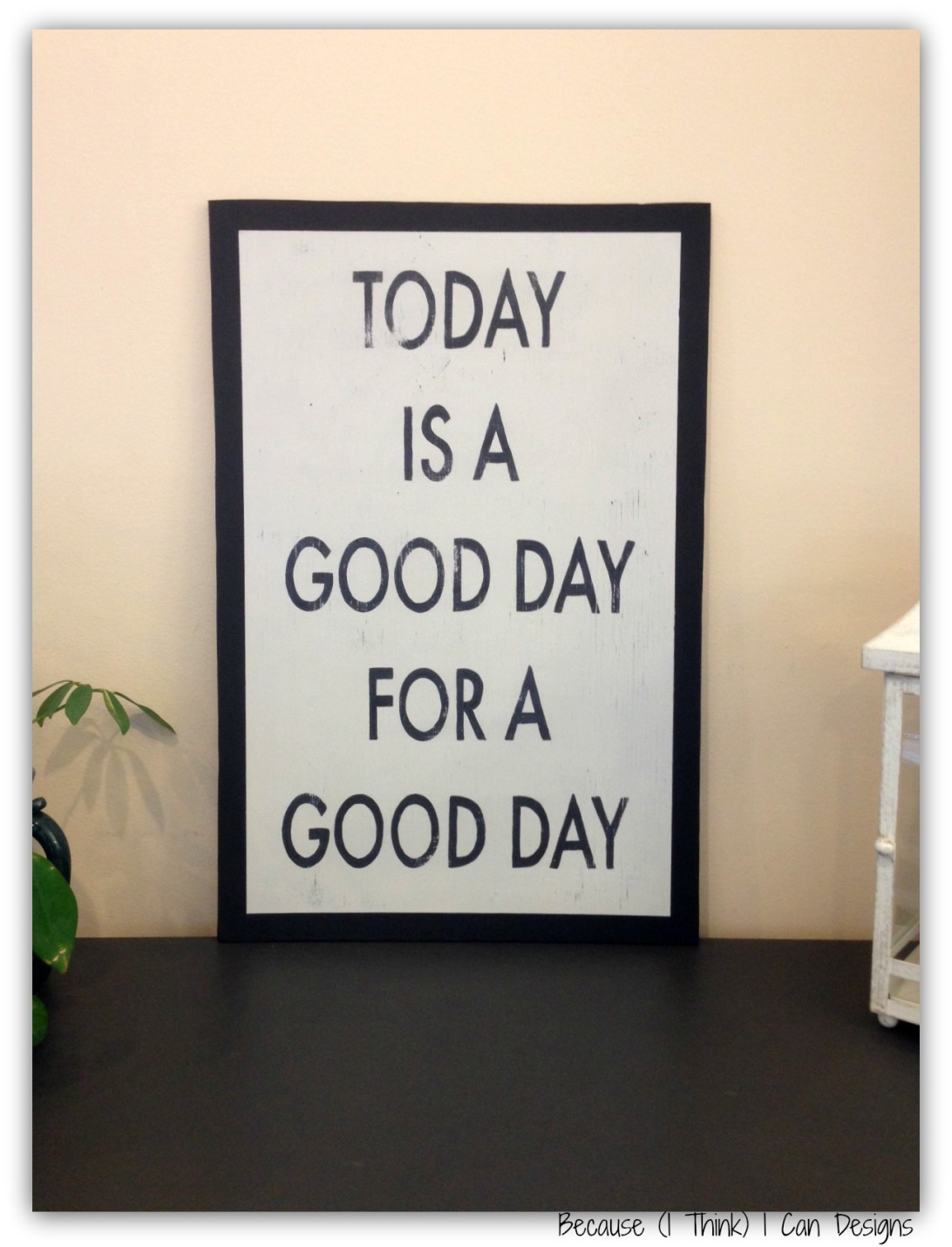 Today is a Good Day for A Good Day, going up for Auction February 20th, 100% proceeds being donated for Cancer Research!! Hand painted wood sign, by: Because (I Think) I Can Designs